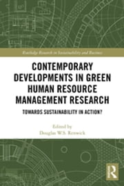 Contemporary Developments in Green Human Resource Management Research - Towards Sustainability in Action? ebook by Douglas W.S. Renwick