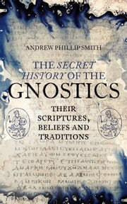 The Secret History of the Gnostics ebook by Andrew Phillip Smith