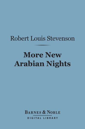 More New Arabian Nights (Barnes & Noble Digital Library) - The Dynamiter and The Story of a Lie ebook by Fanny van de Grift Stevenson,Robert Louis Stevenson