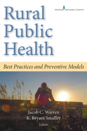 Rural Public Health - Best Practices and Preventive Models ebook by K. Bryant Smalley, Ph.D., Psy.D.,Jacob Warren, Ph.D.