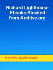 Richard Lighthouse Ebooks Blocked from Archive.org ebook by Richard Lighthouse