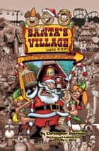 Santa's Village Gone Wild! Tales Of Summer Fun, Hijinx & Debauchery As Told By The People Who Worked There ebook by Christopher Dearman