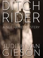 Ditch Rider - A Neil Hamel Mystery ebook by Judith Van Gieson