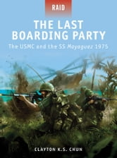 The Last Boarding Party - The USMC and the SS Mayaguez 1975 ebook by Clayton Chun