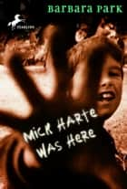 Mick Harte Was Here ebook by Barbara Park