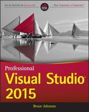 Professional Visual Studio 2015 ebook by Bruce Johnson