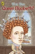 Who Was Queen Elizabeth I? ebook by June Eding, Nancy Harrison