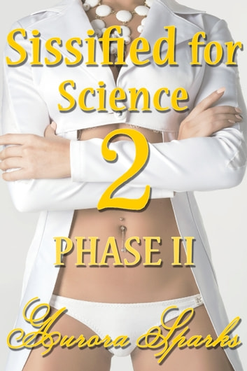 Sissified for Science 2: PHASE II ebook by Aurora Sparks