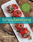 Simply Satisfying - Over 200 Vegetarian Recipes You'll Want to Make Again and Again ebook by Jeanne Lemlin