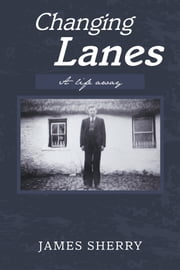 Changing Lanes - A Life Away ebook by James Sherry