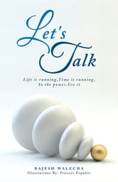 Let's Talk - Life is running,Time is running,So the power,Use it ebook by RAJESH WALECHA