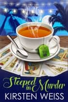 Steeped in Murder - A Quirky Cozy Mystery ebook by Kirsten Weiss
