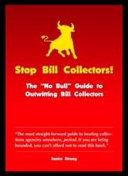 Stop Bill Collectors: The No Bull Guide to Outwitting Bill Collectors ebook by Janice Strong