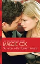 Surrender to Her Spanish Husband ebook by Maggie Cox