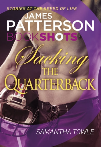 Sacking the Quarterback - BookShots ebook by James Patterson,Samantha Towle