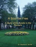 A Soul Set Free: A Study of the Epistle to the Romans ebook by Dr. Stanford E. Murrell