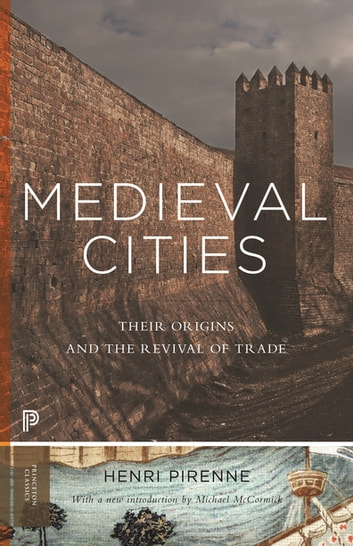 Medieval Cities - Their Origins and the Revival of Trade - Updated Edition ebook by Henri Pirenne