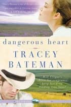 Dangerous Heart (Westward Hearts) ebook by Tracey Bateman