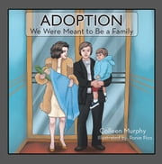 Adoption - We Were Meant to Be a Family ebook by Colleen Murphy