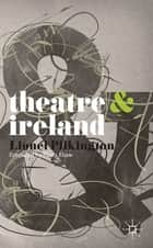 Theatre and Ireland ebook by Lionel Pilkington,Fiona Shaw