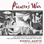 Picasso's War - The Destruction of Guernica, and the Masterpiece That Changed the World audiobook by Russell Martin