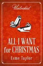 All I Want for Christmas ebook by Esme Taylor