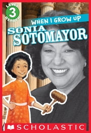 Scholastic Reader Level 3: When I Grow Up: Sonia Sotomayor ebook by Annmarie Anderson,Gerald Kelley