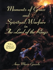 Moments of Grace and Spiritual Warfare in The Lord of the Rings ebook by Anne Marie Gazzolo