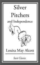 Silver Pitchers: And Independence ebook by Louisa May Alcott