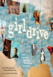 Girldrive - Criss-Crossing America, Redefining Feminism ebook by Nona Willis Aronowitz,Emma Bee Bernstein