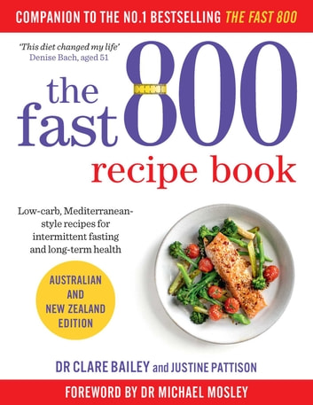 The Fast 800 Recipe Book - Australian and New Zealand edition ebook by Dr Clare Bailey,Justine Pattison