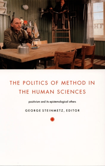 The Politics of Method in the Human Sciences - Positivism and Its Epistemological Others ebook by Julia Adams,Webb Keane,Michael Dutton