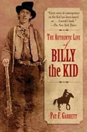 The Authentic Life of Billy, The Kid ebook by Pat Garrett