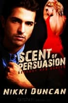 Scent of Persuasion ebook by Nikki Duncan