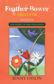 Feather Bower Freedom - The Heart of the Dragonfly ebook by Jenny Dixon