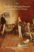 The Scottish Enlightenment and Literary Culture ebook by Ronnie Young, Ralph McLean, Kenneth Simpson,...