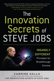 The Innovation Secrets of Steve Jobs: Insanely Different Principles for Breakthrough Success ebook by Carmine Gallo