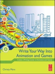 Write Your Way into Animation and Games: Create a Writing Career in Animation and Games ebook by Marx, Christy