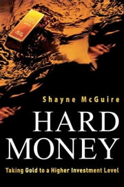 Hard Money - Taking Gold to a Higher Investment Level ebook by Shayne McGuire