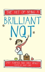 The Art of Being a Brilliant NQT ebook by Gary Toward,Chris Henley,Andy Cope,Amy Bradley