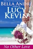 No Other Love (A Walker Island Romance, Book 2) ebook by Lucy Kevin, Bella Andre