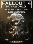 Fallout 4 Nukaworld Playstation 4 Game Guide Unofficial ebook by The Yuw