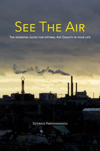 See The Air - The essential guide for optimal Air Quality in your life ebook by Sotirios Papathanasiou