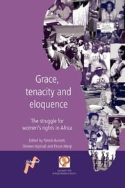 Grace, Tenacity and Eloquence: The Struggle for Women's Rights in Africa ebook by Burnett, Patrick