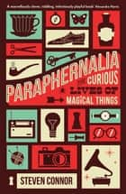 Paraphernalia - The Curious Lives of Magical Things ebook by Professor Steven Connor
