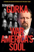 The War for America's Soul ebook by Sebastian Gorka