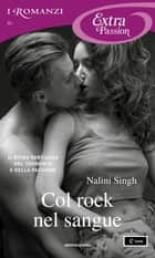Col rock nel sangue (I Romanzi Extra Passion) ebook by Nalini Singh, Paola Frezza, Adriana Colombo