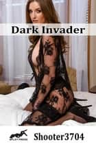 Dark Invader ebook by Shooter3704