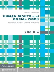 Human Rights and Social Work - Towards Rights-Based Practice ebook by Jim Ife