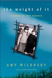 The Weight of It - A Story of Two Sisters ebook by Amy Wilensky